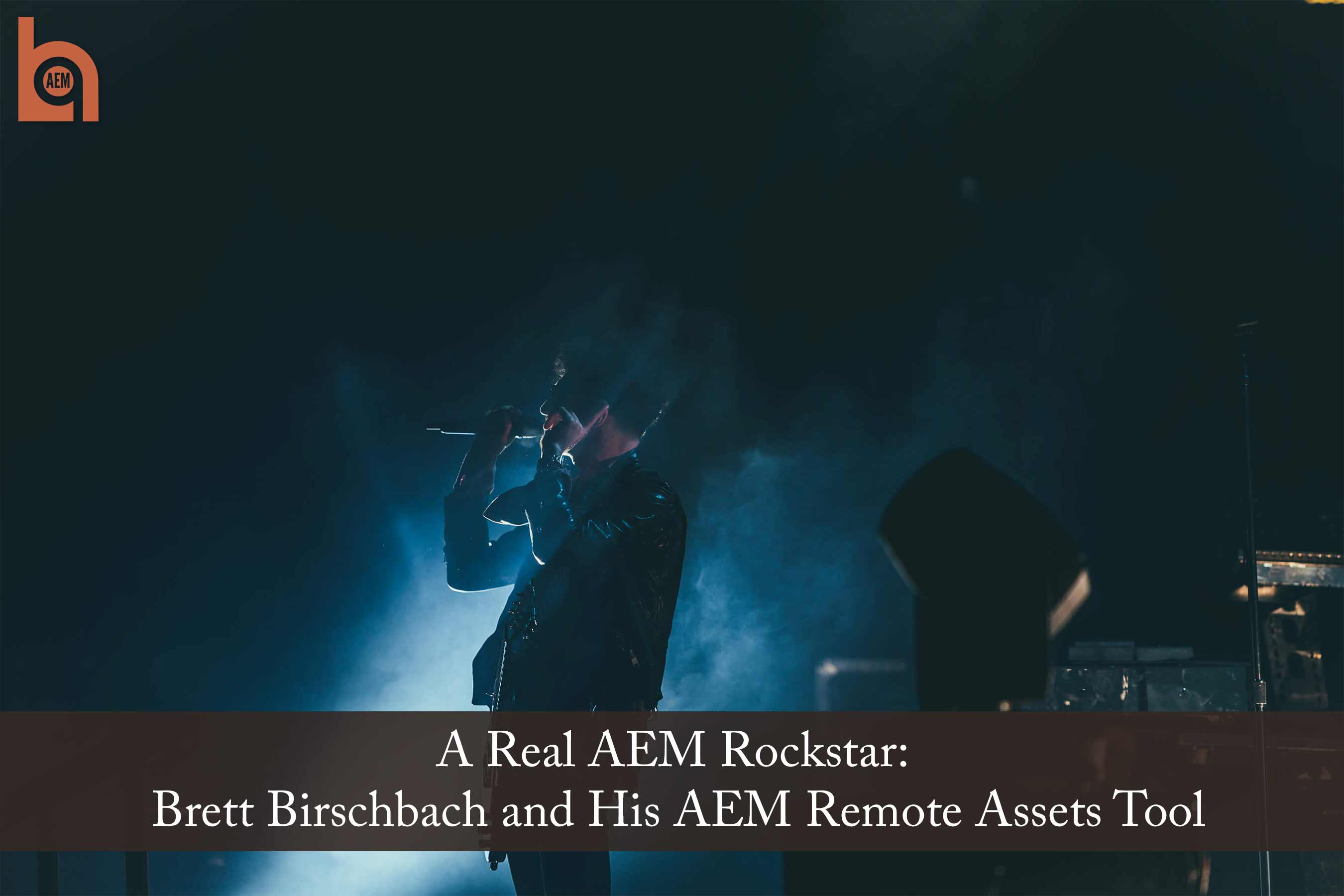 A Real AEM Rockstar - Brett Birschbach and His AEM Remote Assets Tool