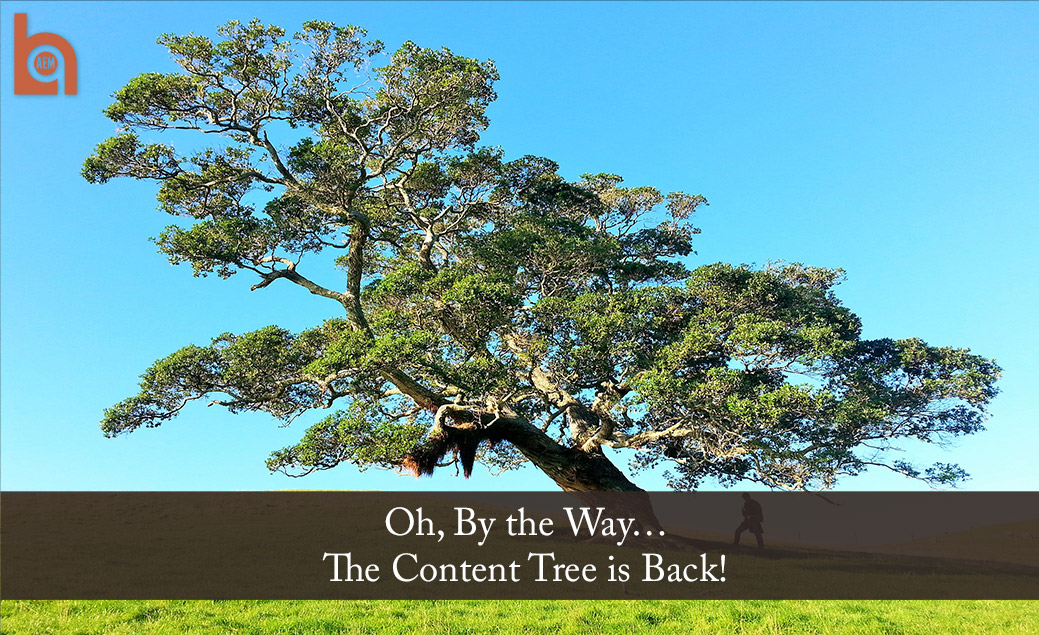 Oh by the way… The Content Tree is Back!