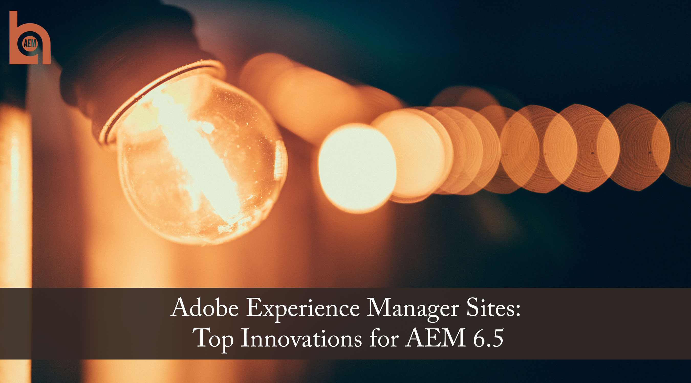 Adobe Experience Manager Sites: Top Innovations for AEM 6.5